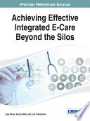 Achieving Effective Integrated E Care Beyond The Silos book