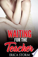 Waiting For The Teacher ( A Taboo Erotica Romance)