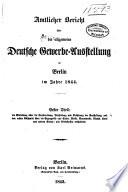 Amtlicher Bericht über die Allgemeine Deutsche Gewerbe-Ausstellung zu Berlin im Jahre 1844