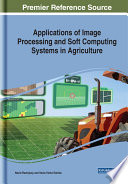 Applications Of Image Processing And Soft Computing Systems In Agriculture : have been the main reasons for the development...