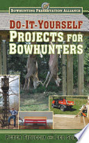 Do It Yourself Projects for Bowhunters