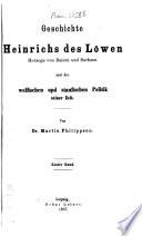 Geschichte Heinrichs des Löwen, Herzogs von Baiern und Sachsen, und der welfischen und staufischen Politik seiner Zeit