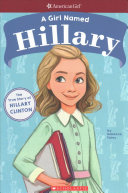 A Girl Named Hillary: The True Story of Hillary Clinton (American Girl: A Girl Named)