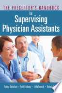 The Preceptor   s Handbook for Supervising Physician Assistants
