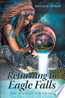 Returning To Eagle Falls The Mystery Continues : had inherited along with his beloved...