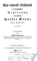 Was verdankt Oesterreich der beglueckenden Regierung Sr. Majestaet Kaiser Franz des Ersten?