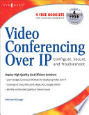 Video Conferencing over IP  Configure  Secure  and Troubleshoot