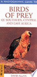 A Photographic Guide to Birds of Prey of Southern  Central and East Africa