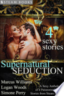 Supernatural Seduction   A Sexy Anthology of 4 Paranormal Short Stories from Steam Books