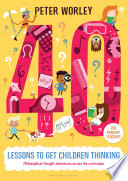40 lessons to get children thinking  Philosophical thought adventures across the curriculum