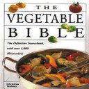The Vegetable Bible : color, shape and form from every corner of...