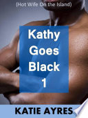 Kathy Goes Black  Hot Wife on the Island