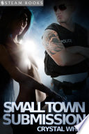 Small Town Submission   A Kinky Alpha Male Domination Short Story From Steam Books