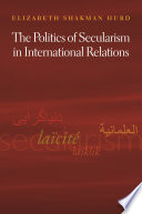 The Politics Of Secularism In International Relations book