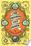 The Progress City Primer  Stories  Secrets  and Silliness from the Many Worlds of Walt Disney Book PDF