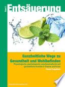 Entsäuerung - Ganzheitliche Wege zu Gesundheit und Wohlbefinden Band 1
