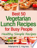 Best 50 Vegetarian Lunch Recipes for Busy People  Healthy Simple Recipes