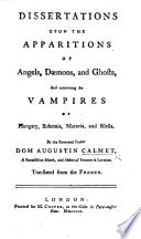 Dissertations upon the Apparitions of Angels, Dæmons, and Ghosts, and concerning the Vampires of Hungary, Bohemia, Moravia, and Silesia ... Translated from the French