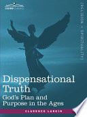 Dispensational Truth, Or God's Plan and Purpose in the Ages Widely Influential Pop Theologians Of The Early Twentieth