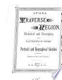 The Traverse Region Historical And Descriptive With Illustrations Of Scenery And Portraits And Biographical Sketches Of Some Of Its Prominent Men And Pioneers