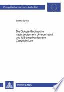 Die Google Buchsuche nach deutschem Urheberrecht und US-amerikanischem Copyright Law