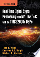 Real Time Digital Signal Processing from MATLAB to C with the TMS320C6x DSPs  Third Edition