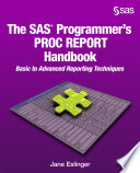 The SAS Programmer s PROC REPORT Handbook  Basic to Advanced Reporting Techniques