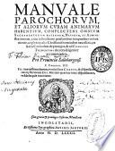 Manuale parochorum  et aliorum curam animarum habentium  complectens omnium Sacramentorum rationem  curam et administrationem