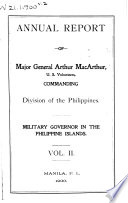 Annual Report of Major General Arthur MacArthur  U S  Volunteers  Commanding  Division of the Philippines