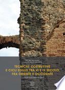 Tecniche costruttive e cicli edilizi tra VI e IX secolo  fra Oriente e Occidente  Atti del Seminario  Padova  25 ottobre 2013