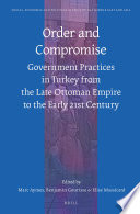 Order and Compromise  Government Practices in Turkey from the Late Ottoman Empire to the Early 21st Century