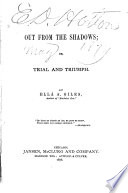 Out Of The Shadows, Or, Trial And Triumph : ...