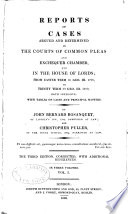 Reports of Cases Argued and Determined in the Courts of Common Pleas and Exchequer Chamber, and in the House of Lords, from Easter Term 36 Geo. III. 1796, to [Hilary Term 44 Geo. III. 1804], Both Inclusive
