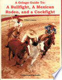 A Gringo Guide To A Bullfight A Mexican Rodeo And A Cockfight