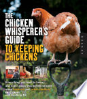The Chicken Whisperer s Guide to Keeping Chickens