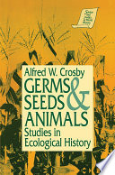 Germs Seeds And Animals Studies In Ecological History