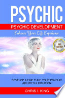 Psychic  Psychic Development    Enhance Your Life Experience  Develop   Fine Tune Your Psychic Abilities   Intuition Book PDF