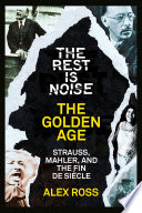 The Rest Is Noise Series  The Golden Age  Strauss  Mahler  and the Fin de Siecle
