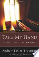 Take My Hand  A Theological Memoir