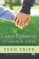 Como Pastorear el Corazon de su Hijo   Shepherding a Child s Heart