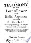 A Testimony to the Lord's power and blessed appearance in and amongst children, etc. [at Waltham Abbey. A Quaker tract.]
