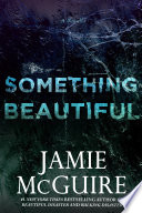 Something Beautiful: A Novella by Jamie McGuire