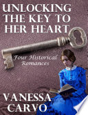 Unlocking the Key to Her Heart  Four Historical Romances