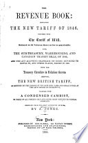 The Revenue Book Containing The New Tariff Of 1846 The Tariff Of 1842 The Sub Treasury Ware Housig And Canadian Transit Bills Of 1846 Etc