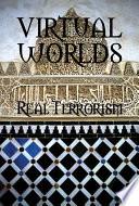 Virtual Worlds Real Terrorism