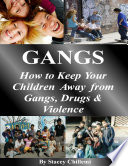 GANGS: How to Keep Your Children Away from Gangs, Drugs & Violence Outside The Home? Are You Protecting Your