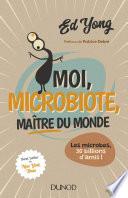 Moi  microbiote  ma  tre du monde   Enqu  te sur le microcosme