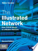 The Illustrated Network : second edition presents an illustrated explanation on...