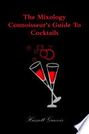The Mixology Connoisseur s Guide To Cocktails