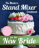 The Modern Stand Mixer Cookbook For The New Bride
